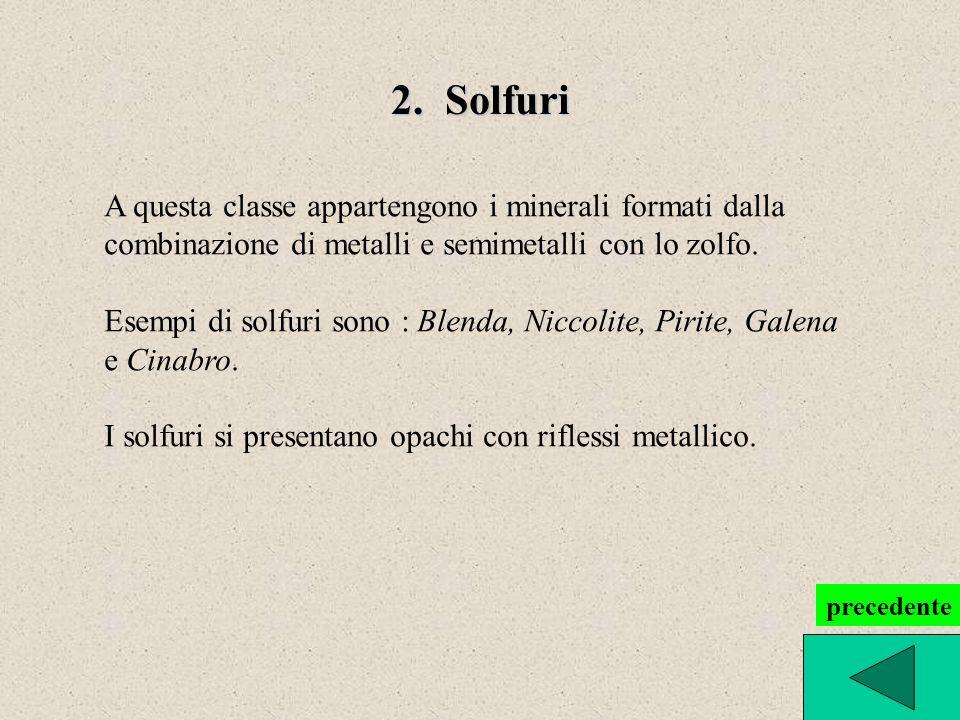 2. Solfuri A questa classe appartengono i minerali formati dalla combinazione di metalli e semimetalli con lo zolfo. Esempi di solfuri sono : Blenda,