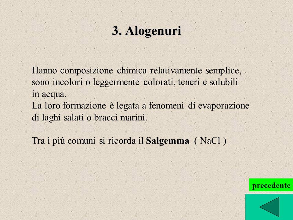 3. Alogenuri Hanno composizione chimica relativamente semplice, sono incolori o leggermente colorati, teneri e solubili in acqua. La loro formazione è