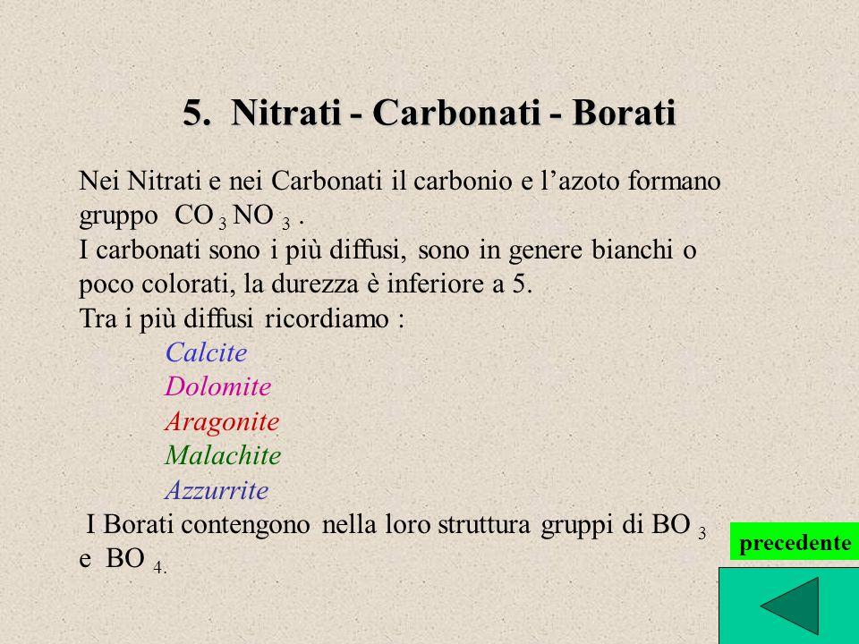 5. Nitrati - Carbonati - Borati Nei Nitrati e nei Carbonati il carbonio e lazoto formano gruppo CO 3 NO 3. I carbonati sono i più diffusi, sono in gen