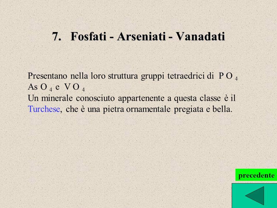 7.Fosfati - Arseniati - Vanadati 7. Fosfati - Arseniati - Vanadati Presentano nella loro struttura gruppi tetraedrici di P O 4 As O 4 e V O 4 Un miner