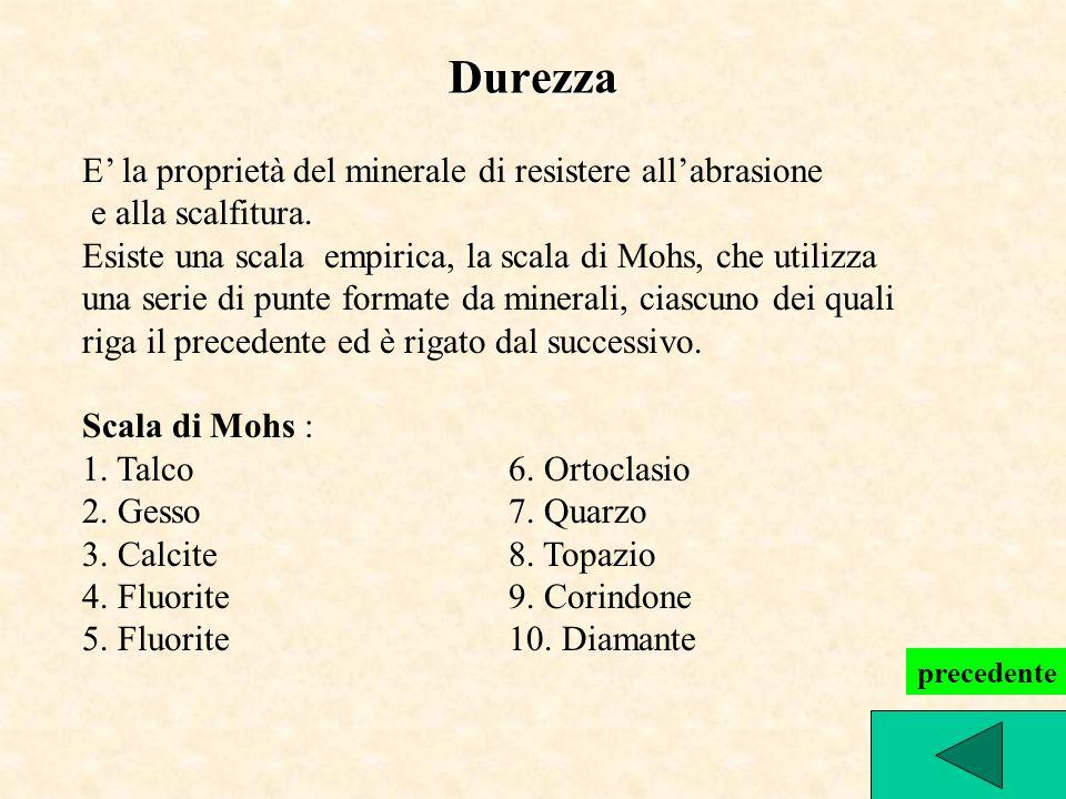 Durezza E la proprietà del minerale di resistere allabrasione e alla scalfitura. Esiste una scala empirica, la scala di Mohs, che utilizza una serie d