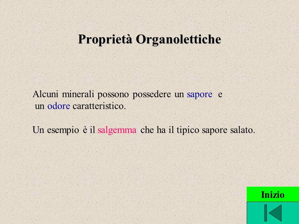 Proprietà Organolettiche Alcuni minerali possono possedere un sapore e un odore caratteristico. Un esempio è il salgemma che ha il tipico sapore salat