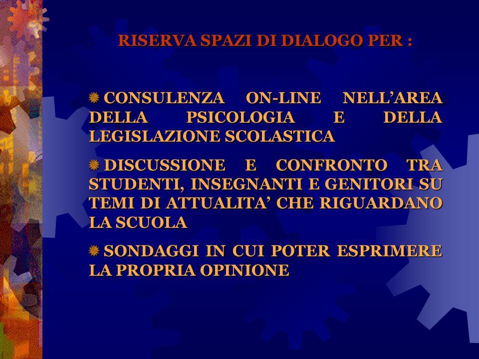 RISERVA SPAZI DI DIALOGO PER : CONSULENZA ON-LINE NELLAREA DELLA PSICOLOGIA E DELLA LEGISLAZIONE SCOLASTICA CONSULENZA ON-LINE NELLAREA DELLA PSICOLOG
