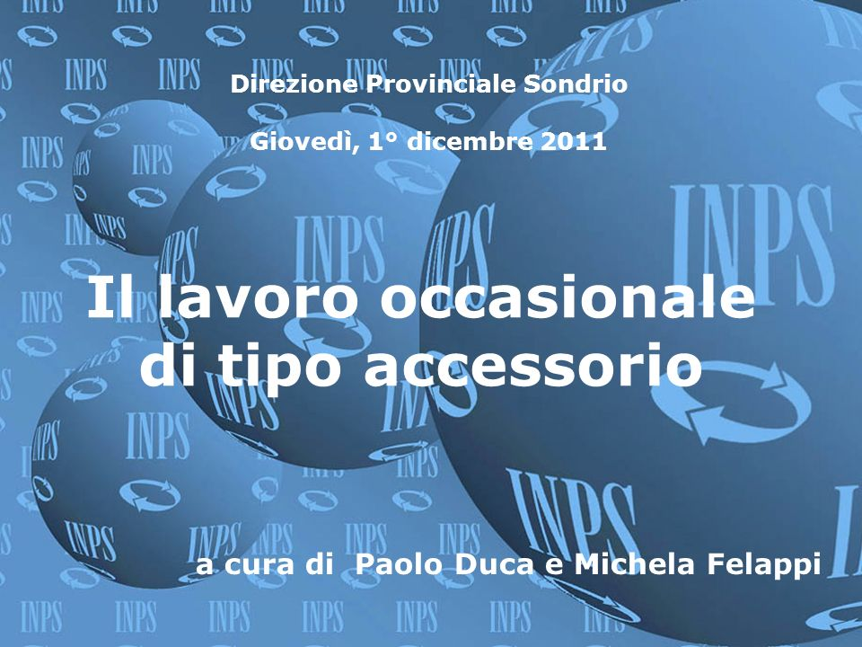 1 Direzione Provinciale Sondrio Giovedì, 1° dicembre 2011 Il lavoro occasionale di tipo accessorio a cura di Paolo Duca e Michela Felappi