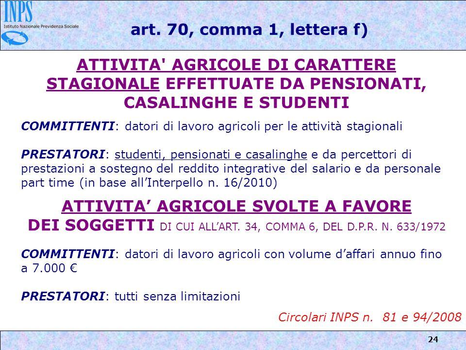 24 art. 70, comma 1, lettera f) ATTIVITA' AGRICOLE DI CARATTERE STAGIONALE EFFETTUATE DA PENSIONATI, CASALINGHE E STUDENTI COMMITTENTI: datori di lavo