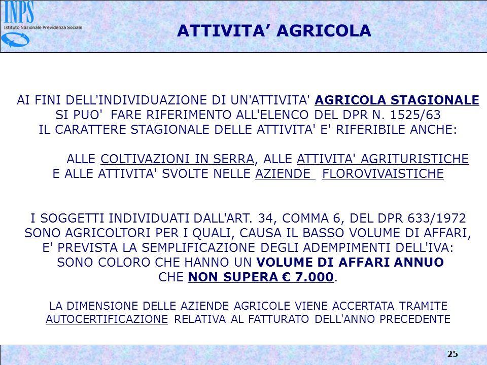 25 ATTIVITA AGRICOLA AI FINI DELL'INDIVIDUAZIONE DI UN'ATTIVITA' AGRICOLA STAGIONALE SI PUO' FARE RIFERIMENTO ALL'ELENCO DEL DPR N. 1525/63 IL CARATTE