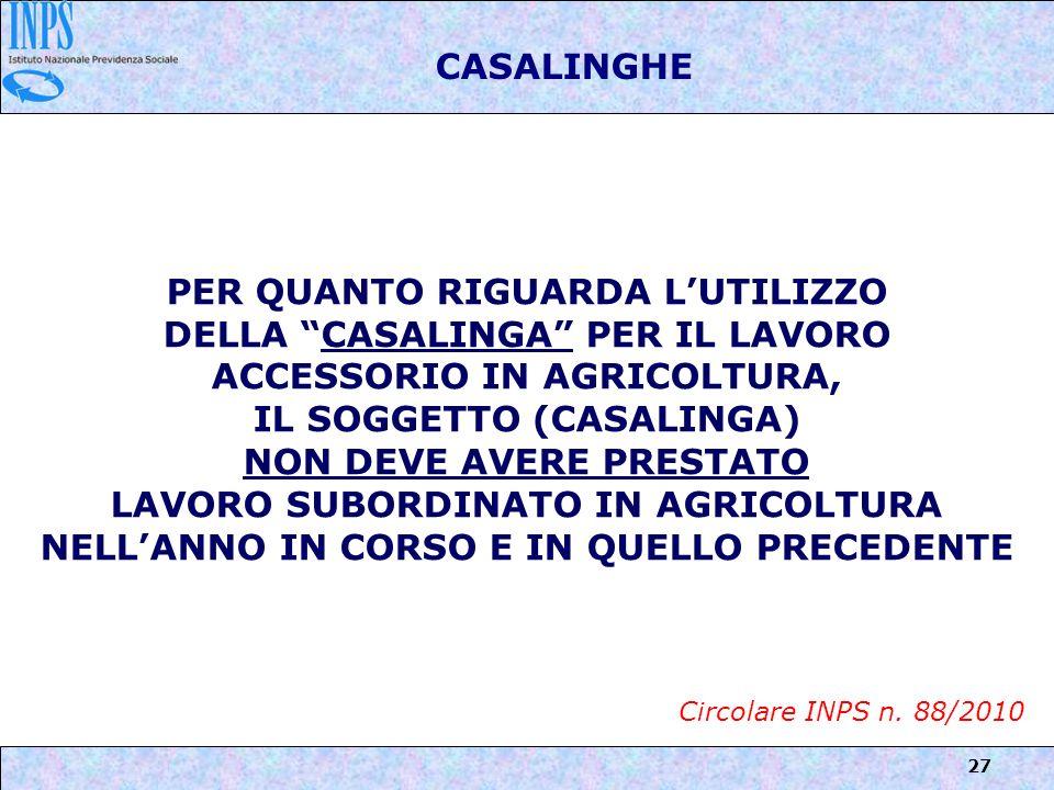 27 CASALINGHE PER QUANTO RIGUARDA LUTILIZZO DELLA CASALINGA PER IL LAVORO ACCESSORIO IN AGRICOLTURA, IL SOGGETTO (CASALINGA) NON DEVE AVERE PRESTATO L