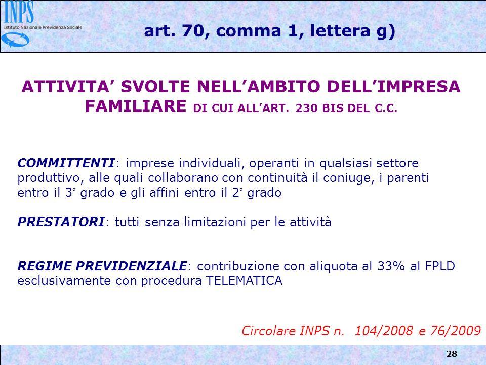 28 art. 70, comma 1, lettera g) ATTIVITA SVOLTE NELLAMBITO DELLIMPRESA FAMILIARE DI CUI ALLART. 230 BIS DEL C.C. COMMITTENTI: imprese individuali, ope