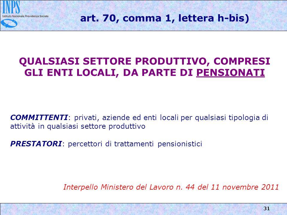 31 art. 70, comma 1, lettera h-bis) QUALSIASI SETTORE PRODUTTIVO, COMPRESI GLI ENTI LOCALI, DA PARTE DI PENSIONATI COMMITTENTI: privati, aziende ed en