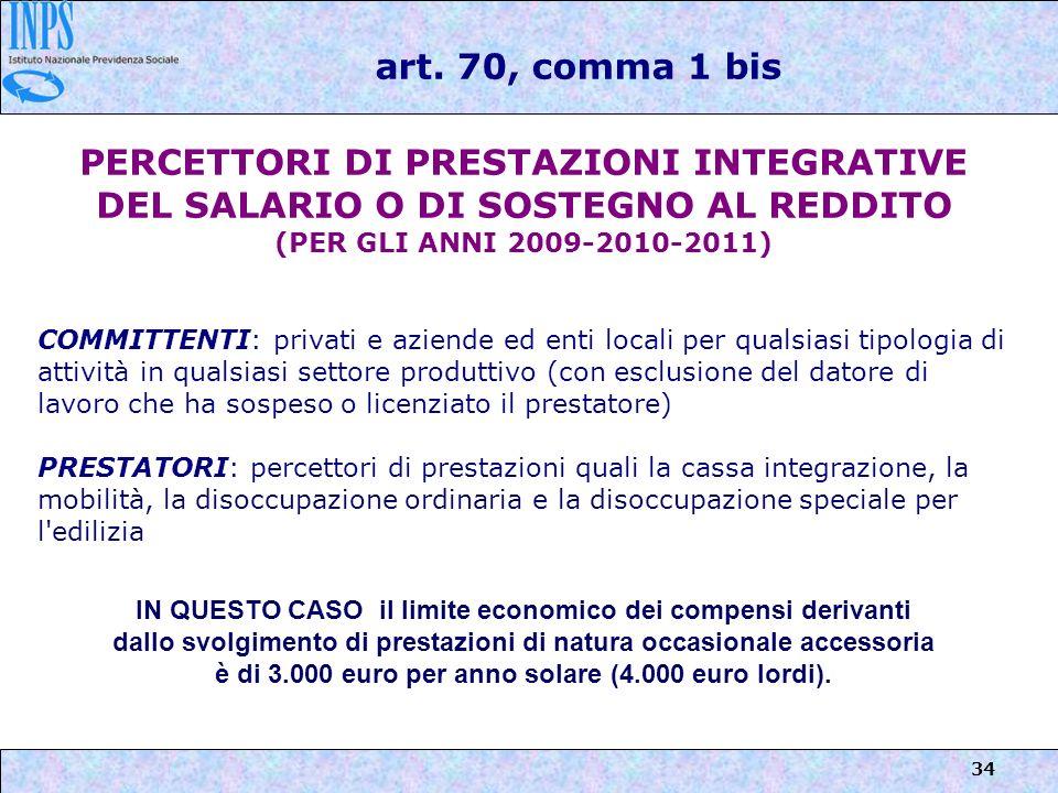 34 art. 70, comma 1 bis PERCETTORI DI PRESTAZIONI INTEGRATIVE DEL SALARIO O DI SOSTEGNO AL REDDITO (PER GLI ANNI 2009-2010-2011) COMMITTENTI: privati