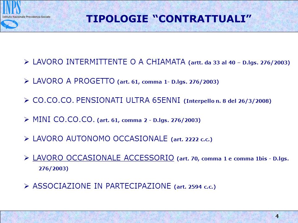 4 LAVORO INTERMITTENTE O A CHIAMATA (artt. da 33 al 40 – D.lgs. 276/2003) LAVORO A PROGETTO (art. 61, comma 1- D.lgs. 276/2003) CO.CO.CO. PENSIONATI U
