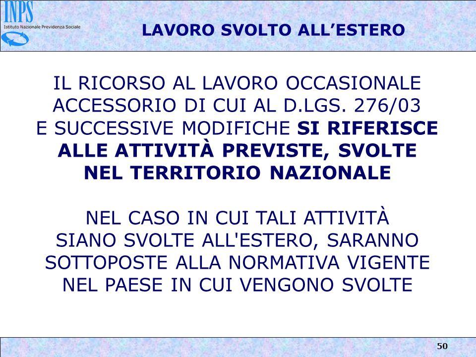 50 LAVORO SVOLTO ALLESTERO IL RICORSO AL LAVORO OCCASIONALE ACCESSORIO DI CUI AL D.LGS. 276/03 E SUCCESSIVE MODIFICHE SI RIFERISCE ALLE ATTIVITÀ PREVI