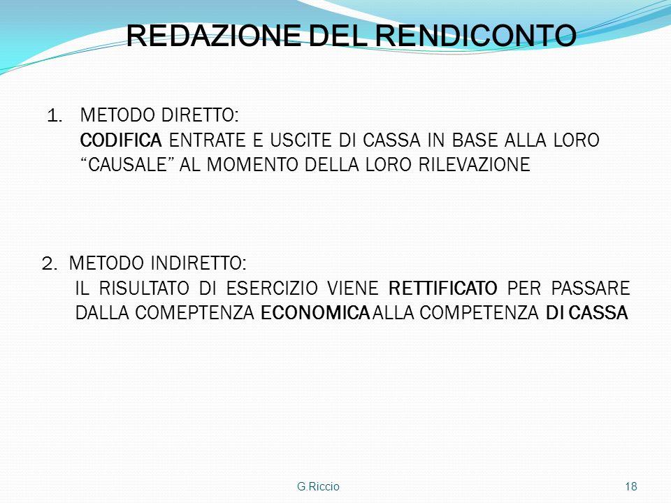 G.Riccio18 REDAZIONE DEL RENDICONTO 1.METODO DIRETTO: CODIFICA ENTRATE E USCITE DI CASSA IN BASE ALLA LORO CAUSALE AL MOMENTO DELLA LORO RILEVAZIONE 2