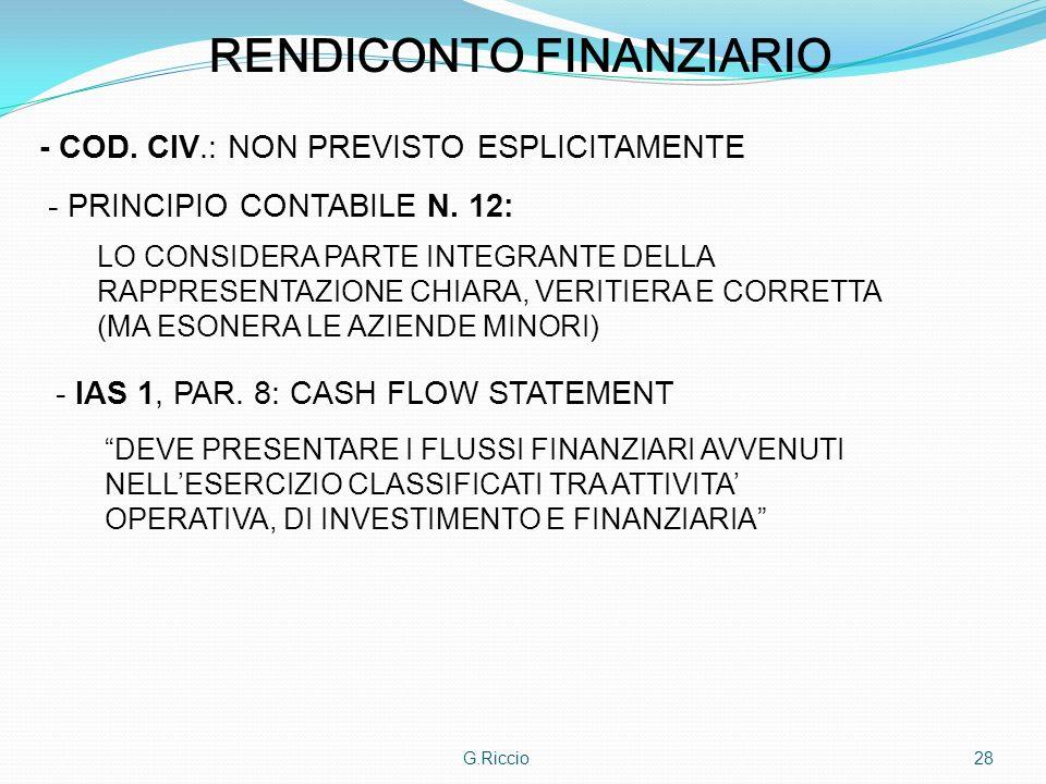 G.Riccio28 RENDICONTO FINANZIARIO - COD. CIV.: NON PREVISTO ESPLICITAMENTE - PRINCIPIO CONTABILE N. 12: LO CONSIDERA PARTE INTEGRANTE DELLA RAPPRESENT