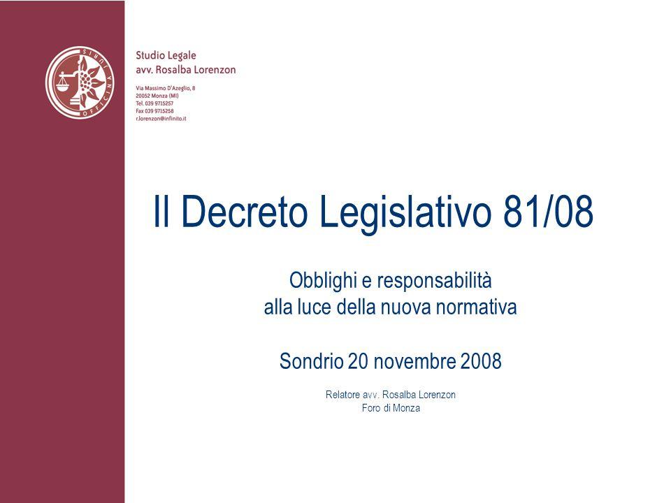 Il Decreto Legislativo 81/08 Obblighi e responsabilità alla luce della nuova normativa Sondrio 20 novembre 2008 Relatore avv. Rosalba Lorenzon Foro di
