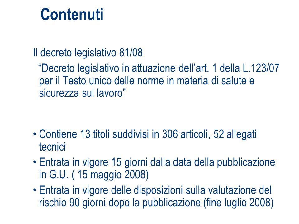 Contenuti Il decreto legislativo 81/08 Decreto legislativo in attuazione dellart. 1 della L.123/07 per il Testo unico delle norme in materia di salute