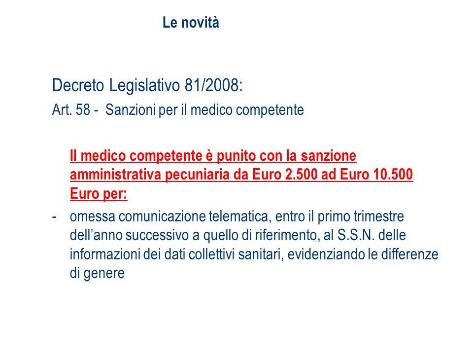 Decreto Legislativo 81/2008: Art. 58 - Sanzioni per il medico competente Il medico competente è punito con la sanzione amministrativa pecuniaria da Eu