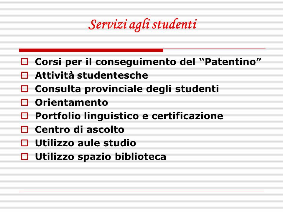 Servizi agli studenti Corsi per il conseguimento del Patentino Attività studentesche Consulta provinciale degli studenti Orientamento Portfolio lingui