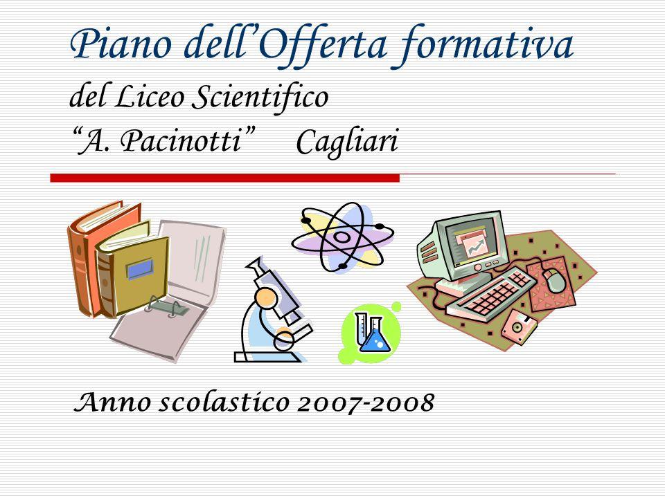 Piano dellOfferta formativa del Liceo Scientifico A. Pacinotti Cagliari Anno scolastico 2007-2008