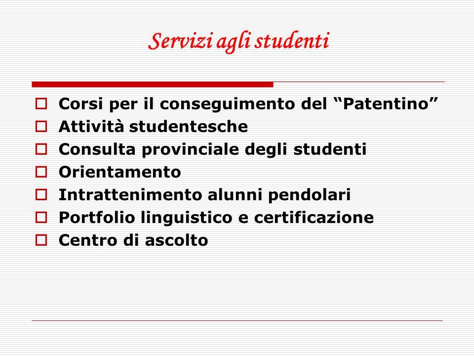Servizi agli studenti Corsi per il conseguimento del Patentino Attività studentesche Consulta provinciale degli studenti Orientamento Intrattenimento