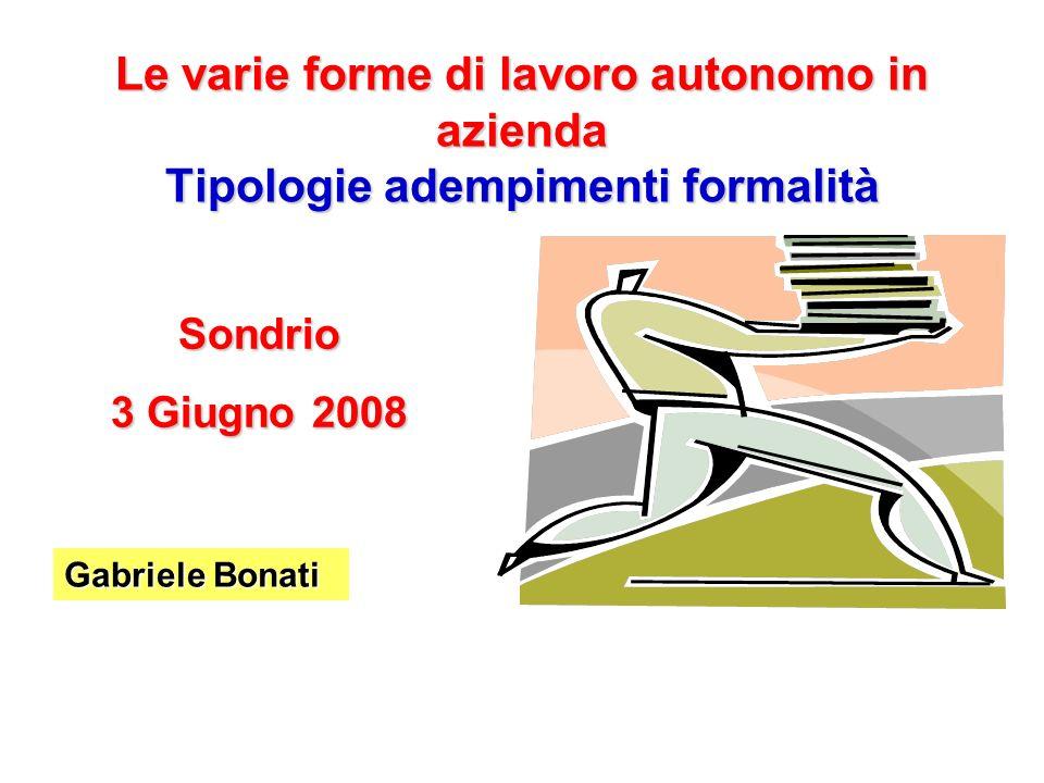Le varie forme di lavoro autonomo in azienda Tipologie adempimenti formalità Sondrio 3 Giugno 2008 Gabriele Bonati
