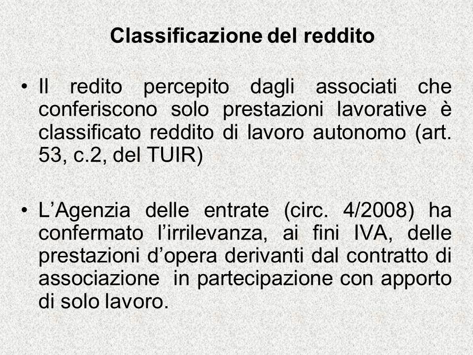 Classificazione del reddito Il redito percepito dagli associati che conferiscono solo prestazioni lavorative è classificato reddito di lavoro autonomo (art.