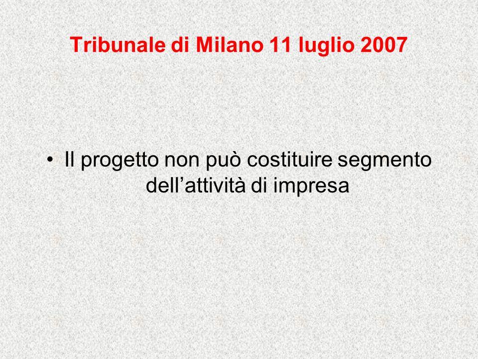 Tribunale di Milano 11 luglio 2007 Il progetto non può costituire segmento dellattività di impresa