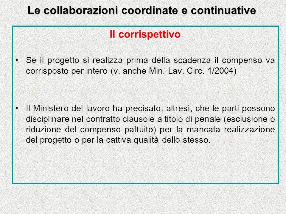 Le collaborazioni coordinate e continuative Il corrispettivo Se il progetto si realizza prima della scadenza il compenso va corrisposto per intero (v.
