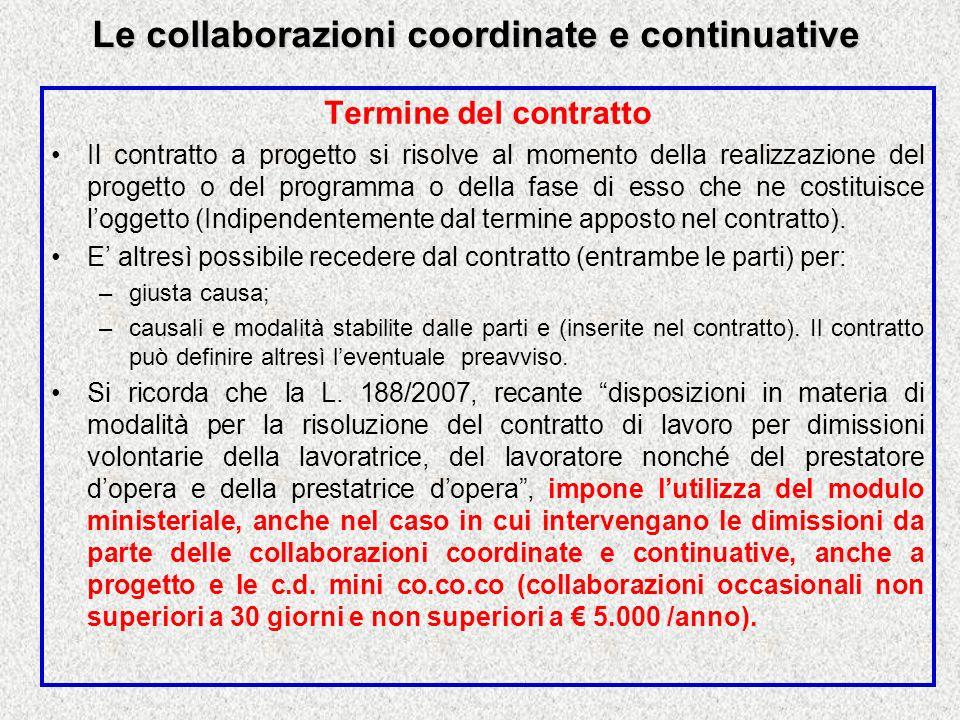 Le collaborazioni coordinate e continuative Termine del contratto Il contratto a progetto si risolve al momento della realizzazione del progetto o del programma o della fase di esso che ne costituisce loggetto (Indipendentemente dal termine apposto nel contratto).