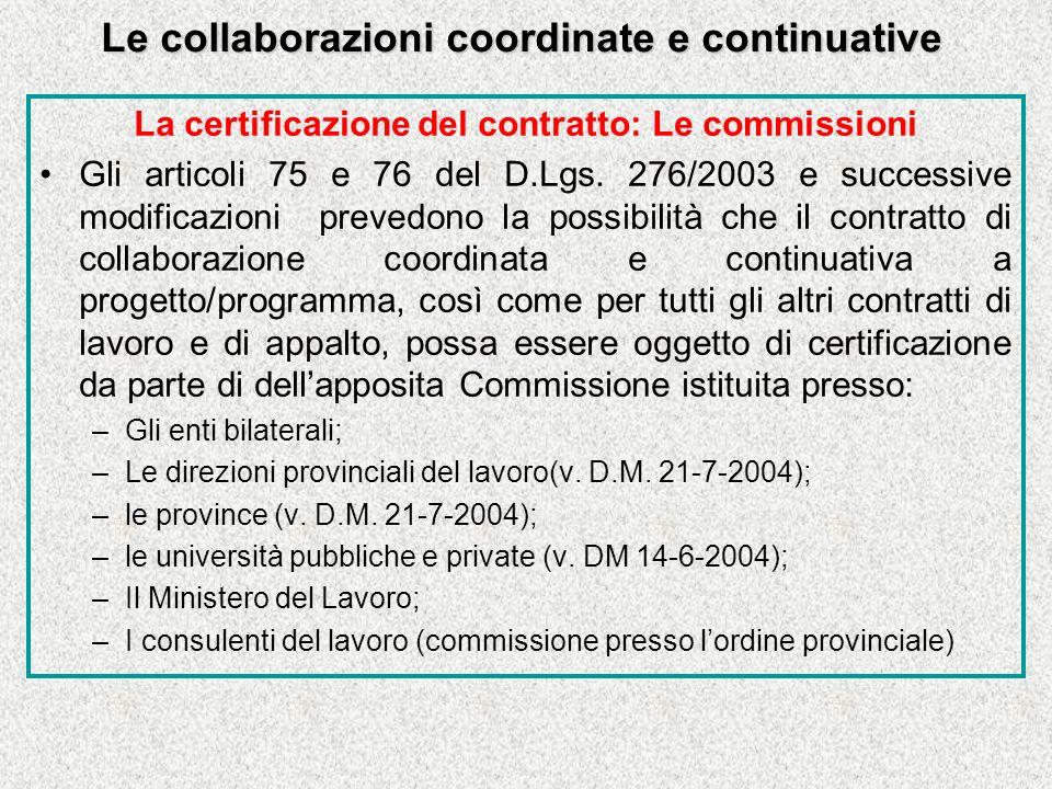 Le collaborazioni coordinate e continuative La certificazione del contratto: Le commissioni Gli articoli 75 e 76 del D.Lgs.