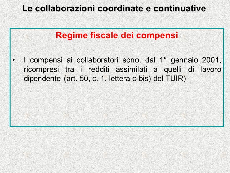 Le collaborazioni coordinate e continuative Regime fiscale dei compensi I compensi ai collaboratori sono, dal 1° gennaio 2001, ricompresi tra i redditi assimilati a quelli di lavoro dipendente (art.