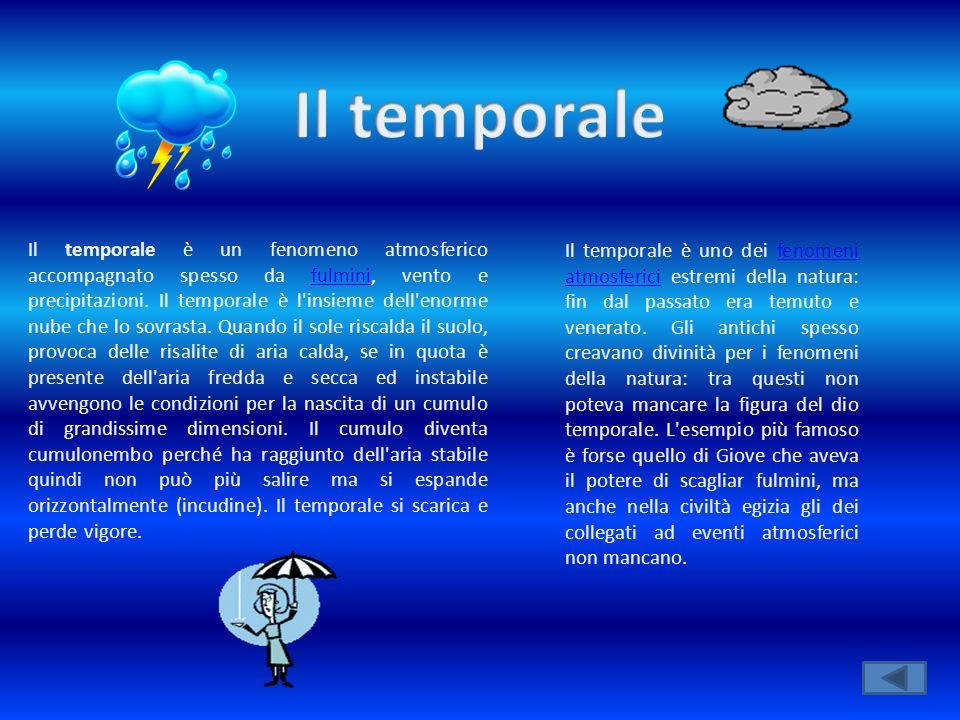 Il temporale è un fenomeno atmosferico accompagnato spesso da fulmini, vento e precipitazioni. Il temporale è l'insieme dell'enorme nube che lo sovras