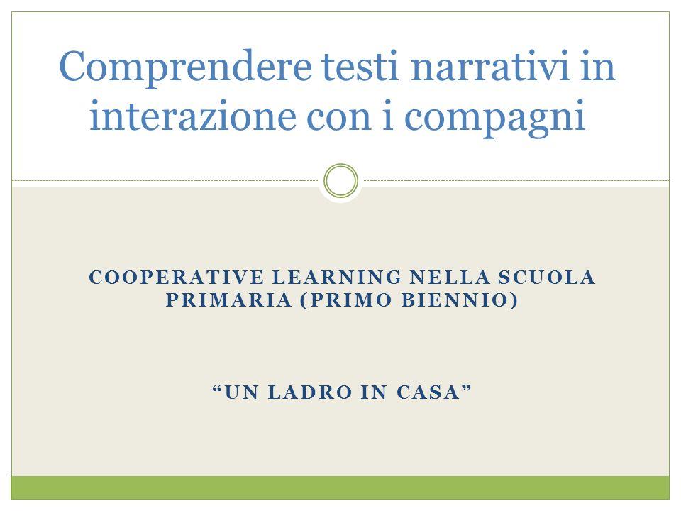 COOPERATIVE LEARNING NELLA SCUOLA PRIMARIA (PRIMO BIENNIO) UN LADRO IN CASA Comprendere testi narrativi in interazione con i compagni