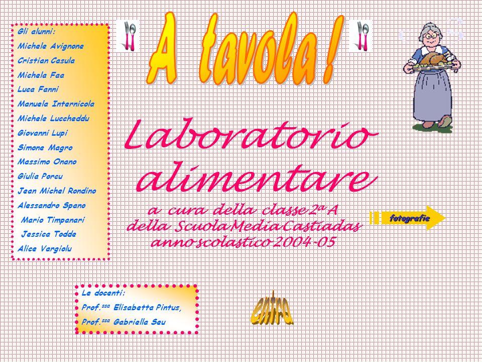 Laboratorio alimentare a cura della classe 2 a A della Scuola Media Castiadas anno scolastico 2004-05 fotografie Gli alunni: Michele Avignone Cristian