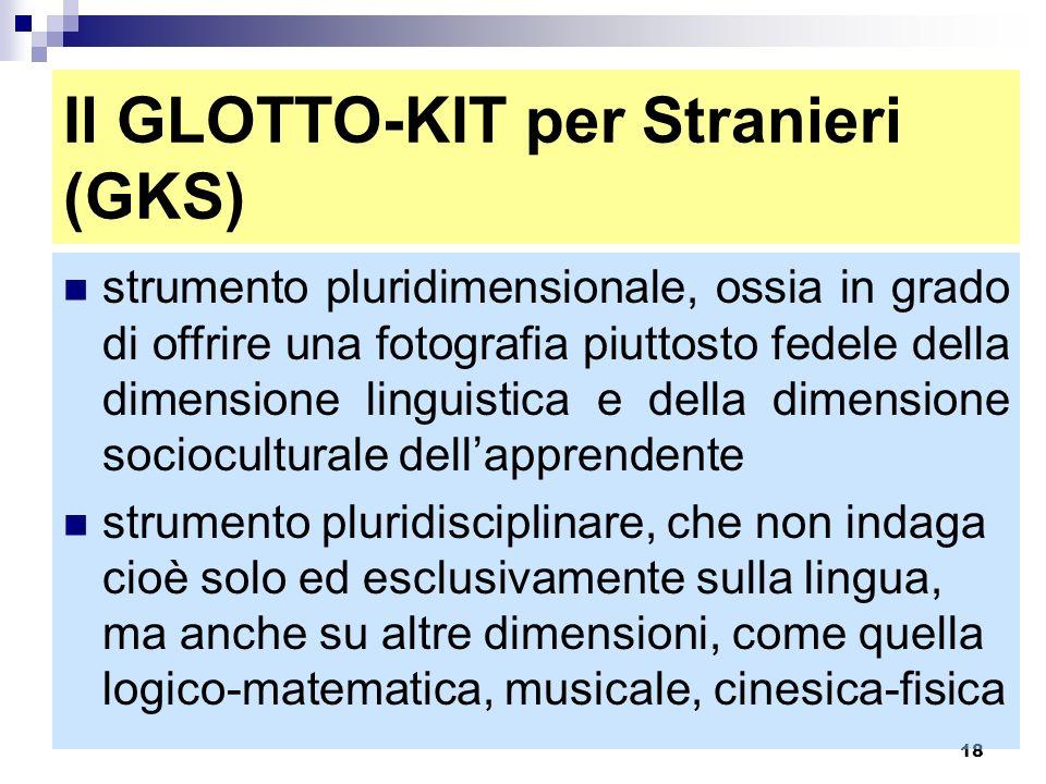 18 Il GLOTTO-KIT per Stranieri (GKS) strumento pluridimensionale, ossia in grado di offrire una fotografia piuttosto fedele della dimensione linguisti