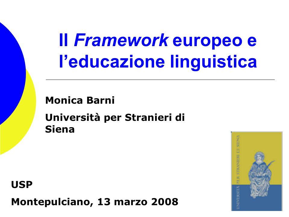 Il Framework europeo e leducazione linguistica Monica Barni Università per Stranieri di Siena USP Montepulciano, 13 marzo 2008
