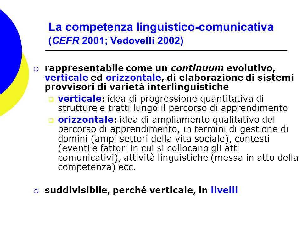 La competenza linguistico-comunicativa (CEFR 2001; Vedovelli 2002) rappresentabile come un continuum evolutivo, verticale ed orizzontale, di elaborazi
