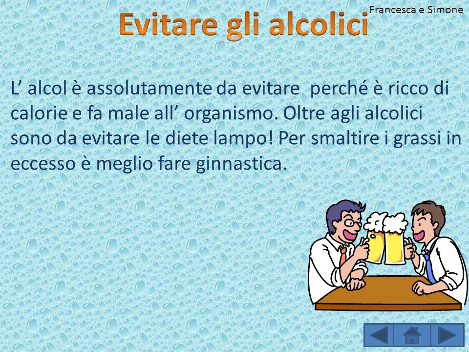L alcol è assolutamente da evitare perché è ricco di calorie e fa male all organismo. Oltre agli alcolici sono da evitare le diete lampo! Per smaltire