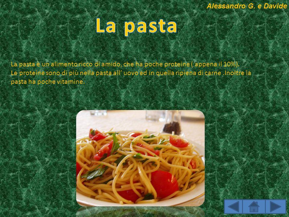 La pasta è un alimento ricco di amido, che ha poche proteine ( appena il 10%). Le proteine sono di più nella pasta all uovo ed in quella ripiena di ca