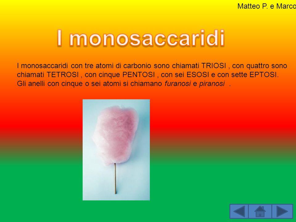 I monosaccaridi con tre atomi di carbonio sono chiamati TRIOSI, con quattro sono chiamati TETROSI, con cinque PENTOSI, con sei ESOSI e con sette EPTOS