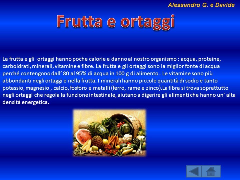 La frutta e gli ortaggi hanno poche calorie e danno al nostro organismo : acqua, proteine, carboidrati, minerali, vitamine e fibre. La frutta e gli or