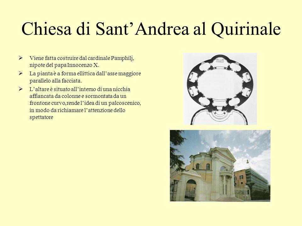 Chiesa di SantAndrea al Quirinale Viene fatta costruire dal cardinale Pamphilj, nipote del papa Innocenzo X. La pianta è a forma ellittica dallasse ma