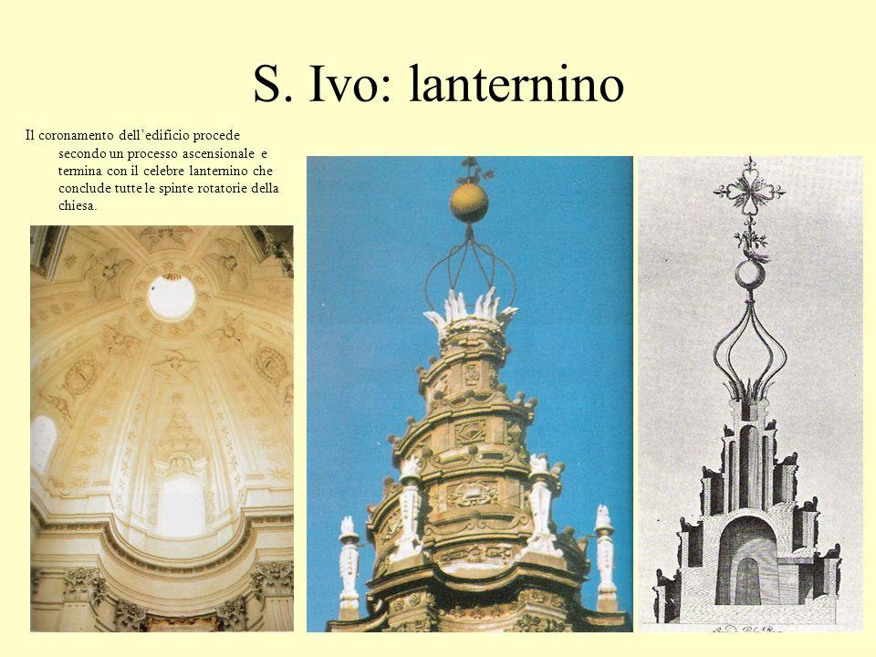 S. Ivo: lanternino Il coronamento delledificio procede secondo un processo ascensionale e termina con il celebre lanternino che conclude tutte le spin