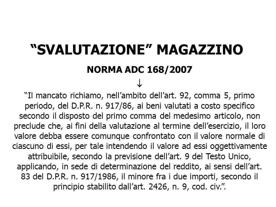 NORMA ADC 168/2007 Il mancato richiamo, nellambito dellart. 92, comma 5, primo periodo, del D.P.R. n. 917/86, ai beni valutati a costo specifico secon