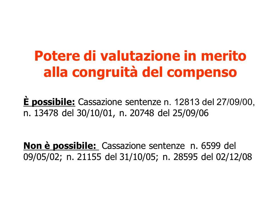 Potere di valutazione in merito alla congruità del compenso È possibile: Cassazione sentenze n. 12813 del 27/09/00, n. 13478 del 30/10/01, n. 20748 de