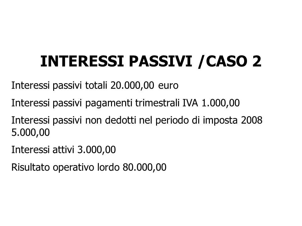 INTERESSI PASSIVI /CASO 2 Interessi passivi totali 20.000,00 euro Interessi passivi pagamenti trimestrali IVA 1.000,00 Interessi passivi non dedotti n