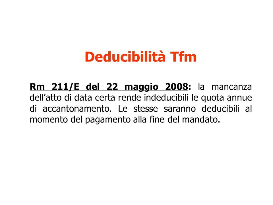Deducibilità Tfm Rm 211/E del 22 maggio 2008: la mancanza dellatto di data certa rende indeducibili le quota annue di accantonamento. Le stesse sarann