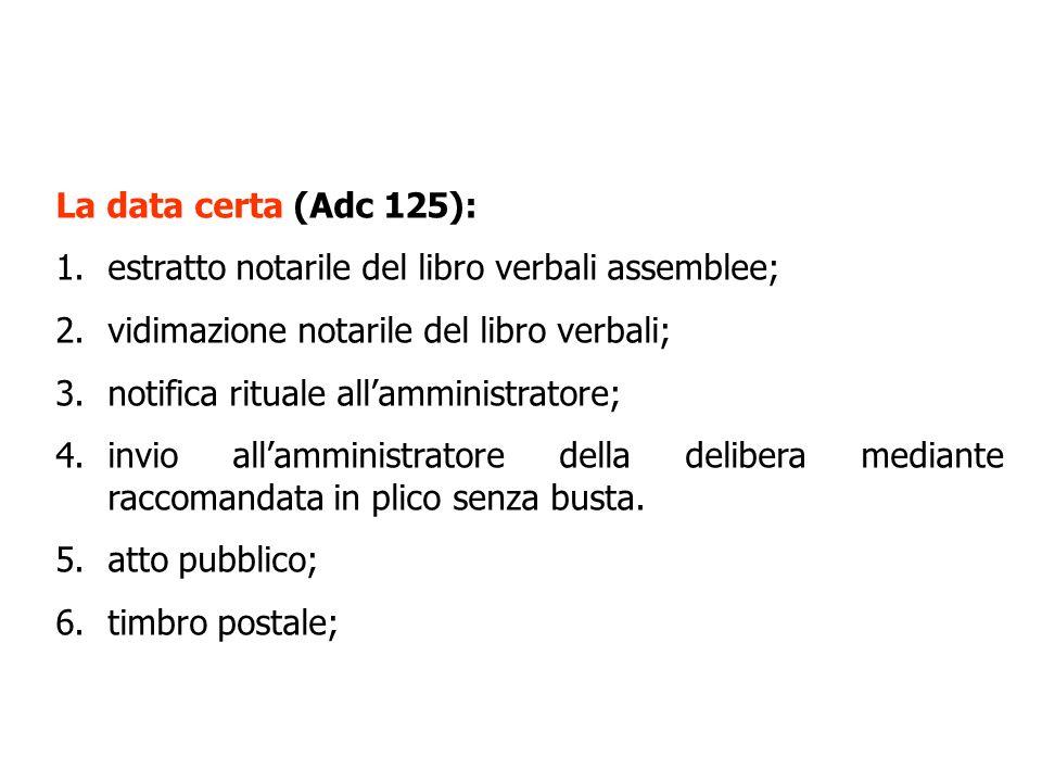 La data certa (Adc 125): 1.estratto notarile del libro verbali assemblee; 2.vidimazione notarile del libro verbali; 3.notifica rituale allamministrato