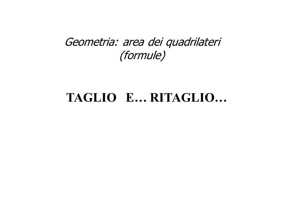 TAGLIO E… RITAGLIO… Geometria: area dei quadrilateri (formule)