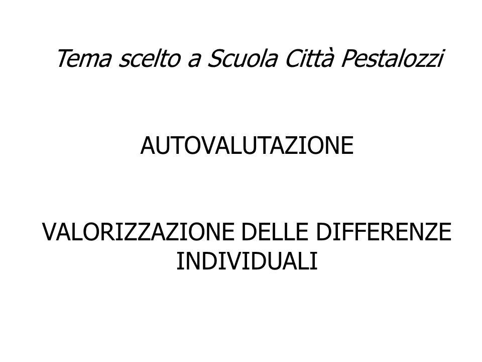 Tema scelto a Scuola Città Pestalozzi AUTOVALUTAZIONE VALORIZZAZIONE DELLE DIFFERENZE INDIVIDUALI